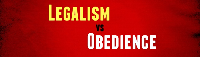 Legalism vs Obedience