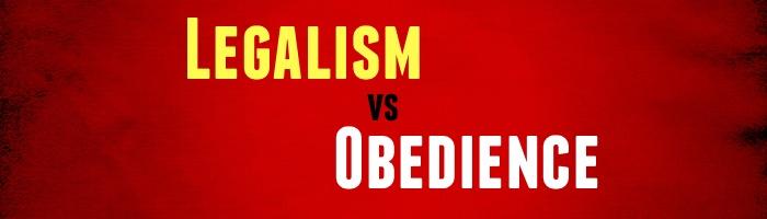Legalism vs Obedience
