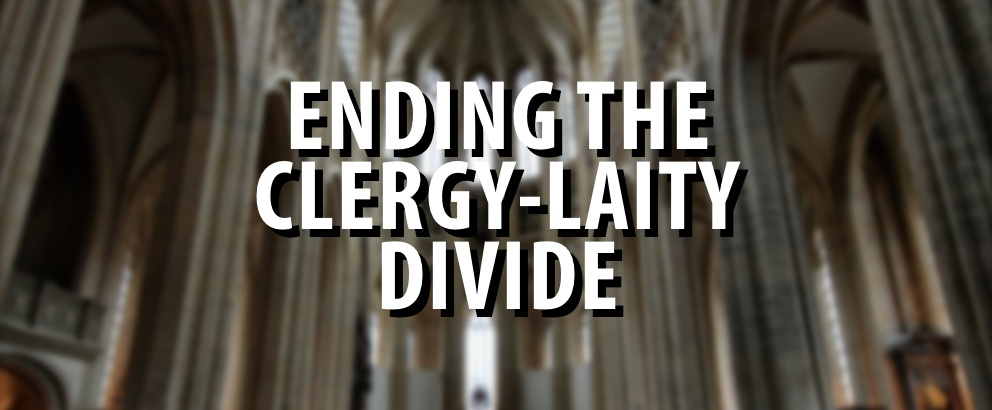 Ending The Clergy-Laity Divide
