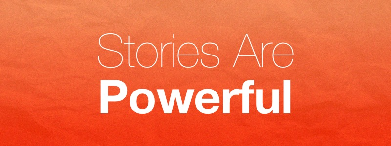 Stories Are Powerful