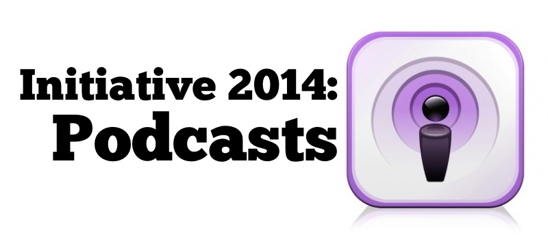 New 2014 Initiatives: Podcasts