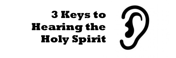 3 Keys to Hearing The Holy Spirit
