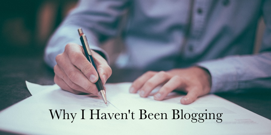 Why I Haven't Been Blogging For A While