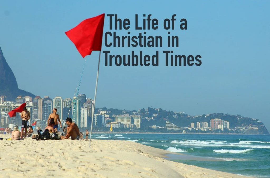 The Life of a Christian in Troubled Times